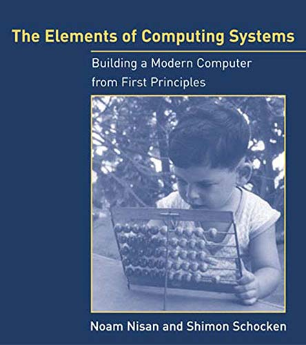 5. The Elements of Computing Systems: Building a Modern Computer from First Principles
