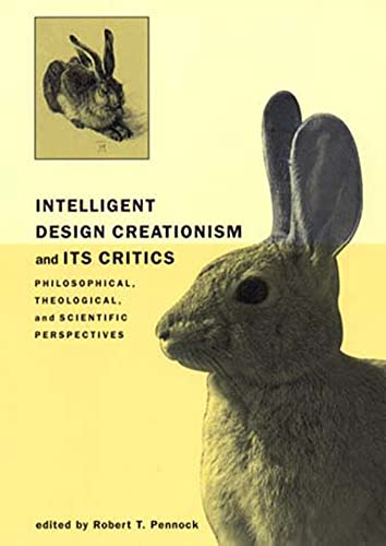 Intelligent Design Creationism and Its Critics: Philosophical, Theological, and Scientific Perspectives by Robert T. Pennock (Editor)