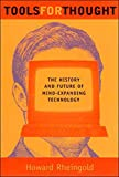 Tools for Thought: The History and Future of Mind-Expanding Technology/Howard Rheingold