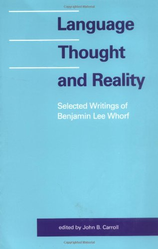 Language, Thought, and Reality: Selected Writings of Benjamin Lee Whorf, Benjamin Lee Whorf