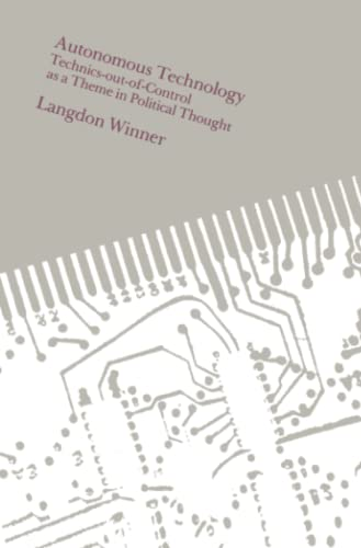 Autonomous Technology – Technics-Out-of-Control as a Theme in Political Thought