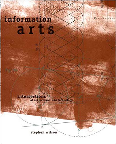 Information Arts: Intersections of Art, Science, and Technology (Leonardo Book Series)
