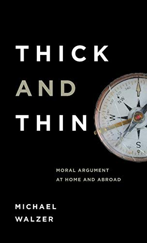 Thick and Thin: Moral Argument at Home and Abroad (Loyola Lectures in Political Analysis)