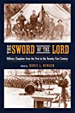 Sword of the Lord : Military Chaplains from the First to the Twenty-First Century: Military Chaplains from the First to the Twenty-First Century (Critical Problems in History)