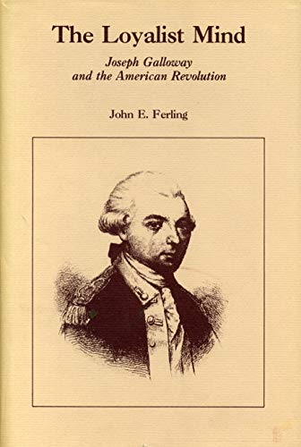 The Loyalist Mind: Joseph Galloway and the American Revolution, Ferling, John E.