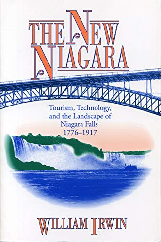 The New Niagara: Tourism, Technology, and the Landscape of Niagara Falls, 1776-1917