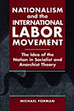 Nationalism and the International Labor Movement: The Idea of the Nation in Socialist and Anarchist Theory, Forman, Michael