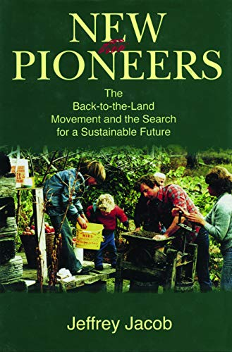 New Pioneers: The Back-To-The-Land Movement and the Search for a Sustainable Future, Jacob, Jeffrey Carl