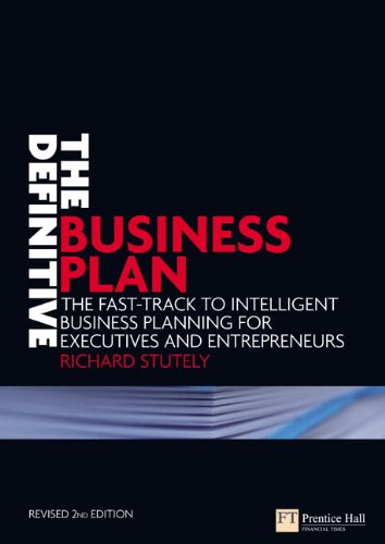 The Definitive Business Plan: The fast track to intelligent business planning for executives and entrepreneurs (2nd Edition)