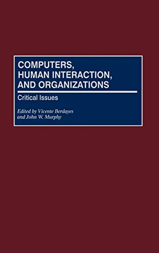 Computers, Human Interaction, and Organizations: Critical Issues