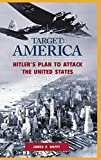Target: America -- Hitler's Plan to Attack the United States