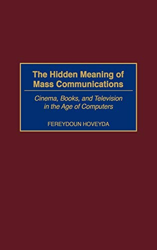 The Hidden Meaning of Mass Communications: Cinema, Books, and Television in the Age of Computers
