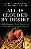 All Is Clouded by Desire : Global Banking, Money Laundering, and International Organized Crime (International and Comparative Criminology)/Constance A. Weaver