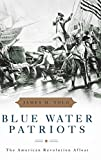 Blue Water Patriots: The American Revolution Afloat