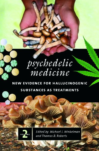Psychedelic Medicine: New Evidence for Hallucinogenic Substances as Treatments 2 Vols: Psychedelic Medicine [2 volumes]: New Evidence for Hallucinogenic Substances as Treatments (Praeger Perspectives)