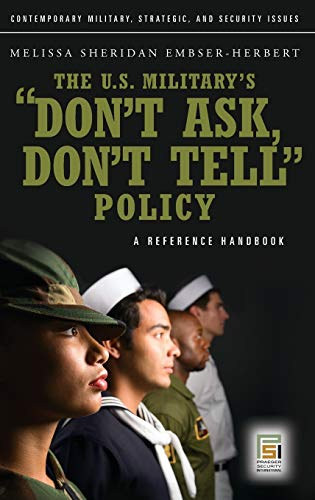U.S. Military's Don't Ask, Don't Tell Policy: A Reference Handbook [Contemporary Military, Strategic, and Security Issues Series]