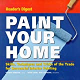 Paint Your Home: Skills, Techniques and Tricks of the Trade for Professional-looking Interior Painting - book cover picture