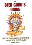 The Beer Guru's Guide: Enlightenment for Those Who Thirst for Knowledge