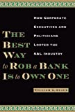 Buy The Best Way to Rob a Bank Is to Own One : How Corporate Executives and Politicians Looted the S&L Industry from Amazon