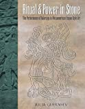 Ritual and Power in Stone: The Performance of Rulership in Mesoamerican Izapan Style Art