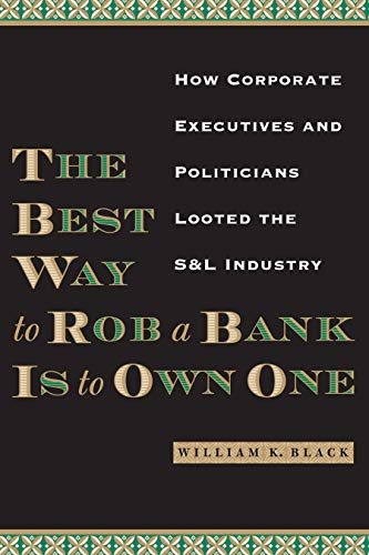 553. The Best Way to Rob a Bank Is to Own One: How Corporate Executives and Politicians Looted the S&L Industry