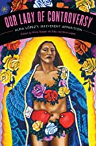 """Our Lady of Controversy: Alma López's ""Irreverent Apparition"" ed. by Alicia Gaspar de Alba and Alma Lopez"