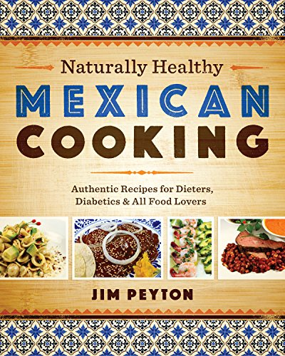 PDF Naturally Healthy Mexican Cooking Authentic Recipes for Dieters Diabetics and All Food Lovers Joe R and Teresa Lozano Long Series in Latin American and Latino Art and Culture