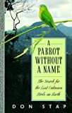 View at Amazon: A Parrot Without a Name: The Search for the Last Unknown Birds on Earth