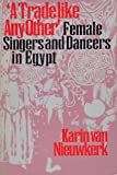 """A Trade like Any Other"" : Female Singers and Dancers in Egypt"