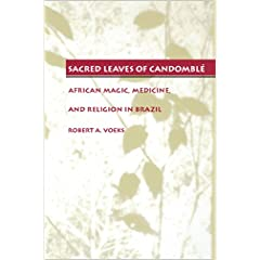 Sacred Leaves of Candomblé : African  Magic, Medicine, and Religion in Brazil