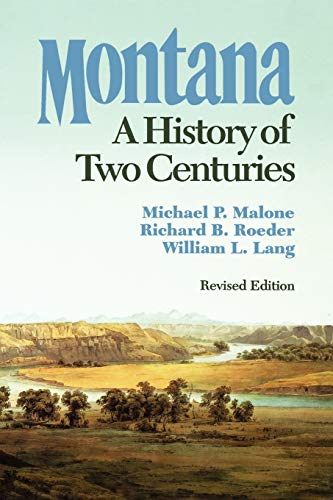 Montana: A History of Two Centuries, Roeder, Richard B.; Malone, Michael P.; Lang, William L.