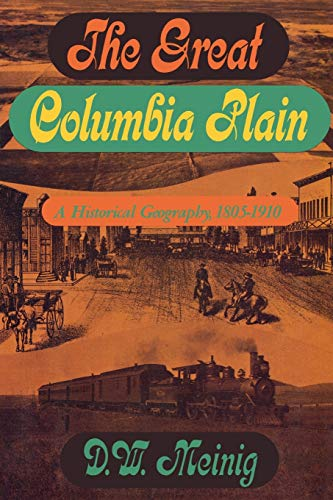 The Great Columbia Plain: A Historical Geography, 1805-1910 (Emil and Kathleen Sick Book Series in Western History and Biography), Meinig Don