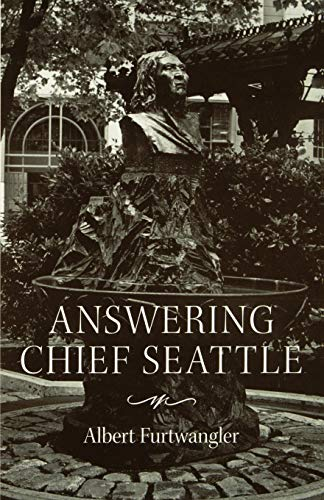 Answering Chief Seattle (Samuel and Althea Stroum Books), Furtwangler, Albert