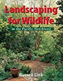 Landscaping for Wildlife in the Pacific Northwest by Russell Link