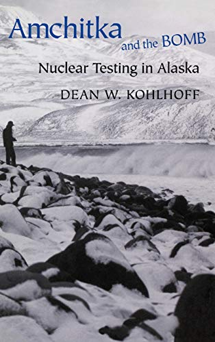 Amchitka and the Bomb: Nuclear Testing in Alaska, Kohlhoff