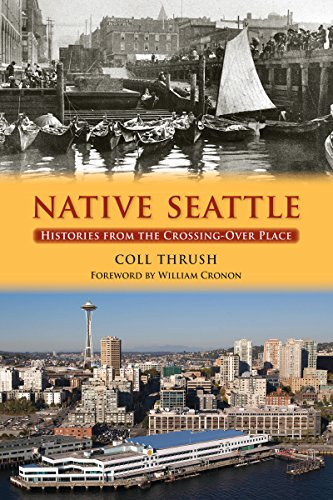 Native Seattle: Histories from the Crossing-Over Place (Weyerhaeuser Environmental Books), Thrush, Coll