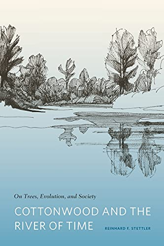 Cottonwood and the River of Time: On Trees, Evolution, and Society, Stettler, Reinhard F.