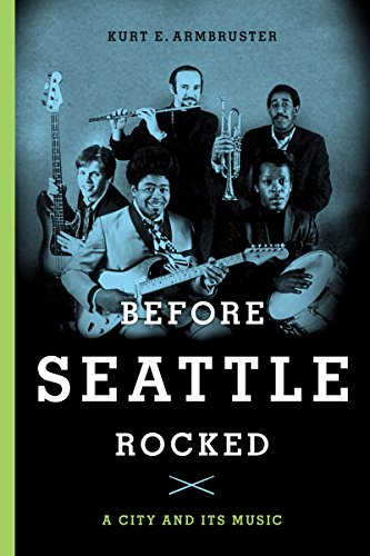 Before Seattle Rocked: A City and Its Music, Armbruster, Kurt E