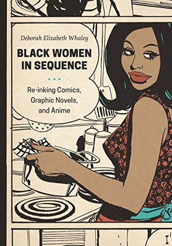 Black Women in Sequence: Re-inking Comics, Graphic Novels, and Anime, Whaley, Deborah Elizabeth
