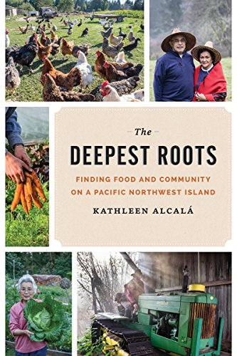 The Deepest Roots: Finding Food and Community on a Pacific Northwest Island (Northwest Writers Fund), Alcala, Kathleen