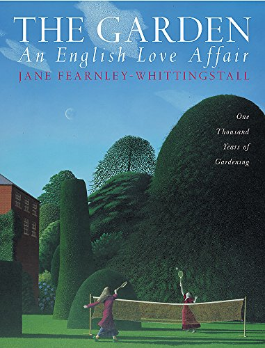The Garden: An English Love Affair: One Thousand Years of Gardening by Jane Fearnley-Whittingstall