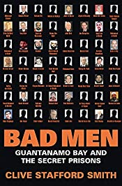 Bad Men: Guantanamo Bay And The Secret Prisons: Guantanamo Bay and the Secret Prisons