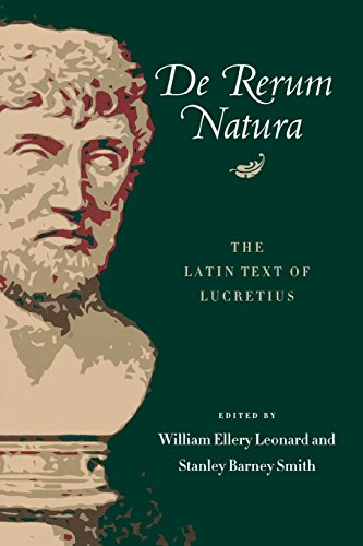 De Rerum Natura: The Latin Text of Lucretius (Latin and English Edition). By Lucretius, William Ellery Leonard (Editor), Stanley Barney Smith (Editor)