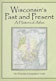 Wisconsin's Past and Present: A Historical Atlas
