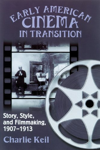 PDF Early American Cinema in Transition Story Style and Filmmaking 1907 1913 Wisconsin Studies in Film Kristin Thompson Supervising Editor David Bordwell and Vance Kepley Jr General Editors