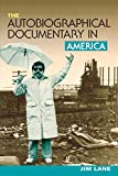 The Autobiographical Documentary in America (Wisconsin Studies in Autobiography), Lane, Jim