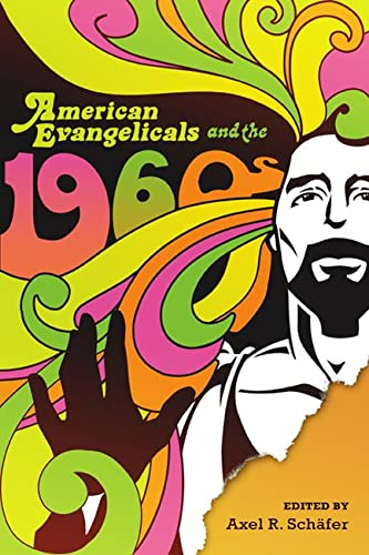 PDF American Evangelicals and the 1960s Studies in American Thought and Culture