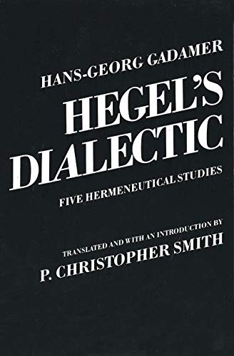 Hegel's Dialectic: Five Hermeneutical Studies, Gadamer, Hans-Georg