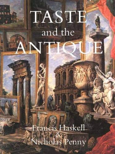 Taste and the Antique: The Lure of Classical Sculpture, 1500-1900