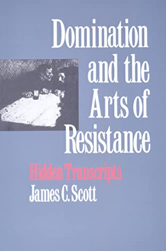 Domination and the Arts of Resistance: Hidden Transcripts, Scott, James C.
